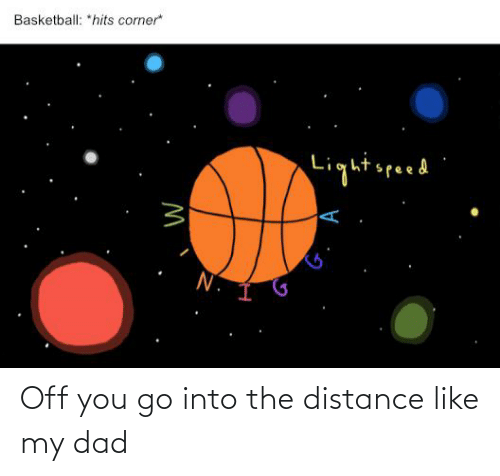 Like My: Off you go into the distance like my dad