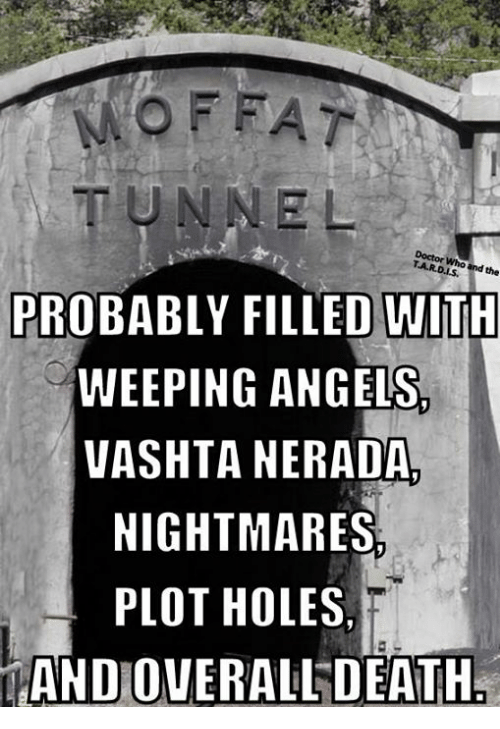 Doctor, Memes, and Holes: OFFAT  TUNNEL  Doctor Who and the  PROBABLY FILLED WITH  WEEPING ANGELS  VASHTA NERADA  NIGHTMARES  PLOT HOLES  AND OVERALL DEATH