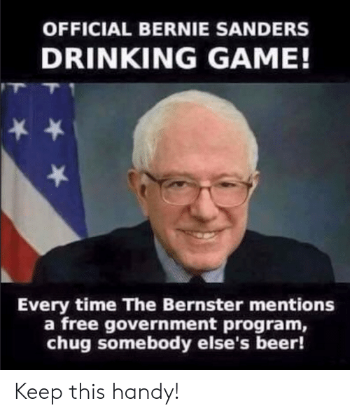 chug: OFFICIAL BERNIE SANDERS  DRINKING GAME!  Every time The Bernster mentions  a free government program,  chug somebody else's beer! Keep this handy!