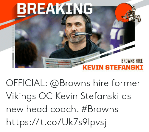 hire: OFFICIAL: @Browns hire former Vikings OC Kevin Stefanski as new head coach. #Browns https://t.co/Uk7s9lpvsj