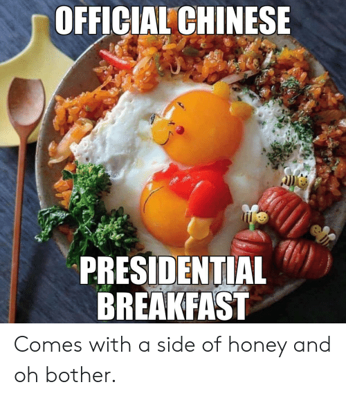 Breakfast, Chinese, and Honey: OFFICIAL CHINESE  PRESIDENTIAL  BREAKFAST Comes with a side of honey and oh bother.