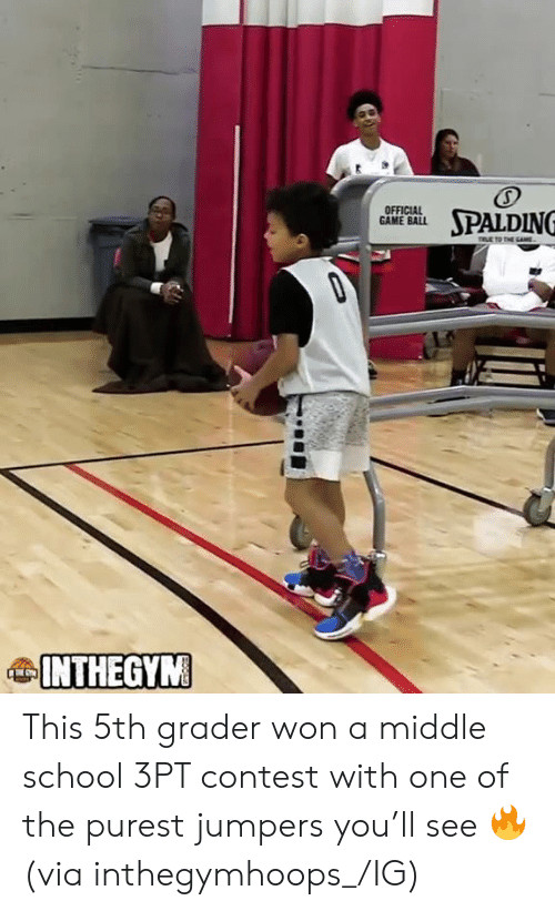 School, Game, and One: OFFICIAL  GAME BALL  areal, SPALDING  INTHEGYM This 5th grader won a middle school 3PT contest with one of the purest jumpers you'll see 🔥  (via inthegymhoops_/IG)