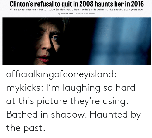 shadow: officialkingofconeyisland:  mykicks:  I'm laughing so hard at this picture they're using. Bathed in shadow. Haunted by the past.