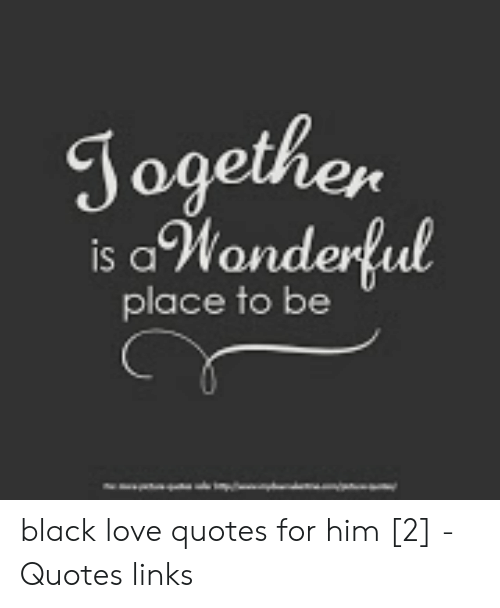 Ogethen Is Awonderful Place To Be Black Love Quotes For Him 2 Quotes Links Love Meme On Awwmemes Com
