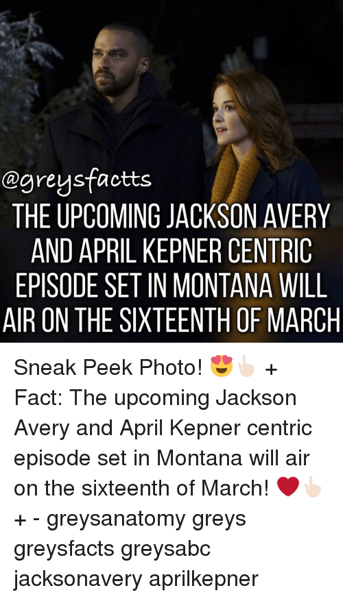 sneak peek: ogreysfactts  THE UPCOMING JACKSON AVERY  AND APRIL KEPNER CENTRIC  EPISODE SET IN MONTANA WILL  AIR ON THE SIXTEENTH OF MARCH Sneak Peek Photo! 😍👆🏻 + Fact: The upcoming Jackson Avery and April Kepner centric episode set in Montana will air on the sixteenth of March! ❤️👆🏻 + - greysanatomy greys greysfacts greysabc jacksonavery aprilkepner