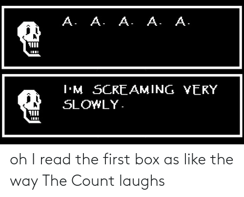 box: oh I read the first box as like the way The Count laughs