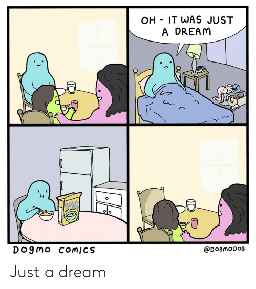it-was-just: OH IT WAS JUST  A DREAM  BOWL  'S  DO9MO COMICS  @DogmODog Just a dream