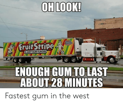 Juicy: OH LOOK!  THROW  Fruit Stripe  5 JUICY GUM FLAVORS  ENOUGH GUM TO LAST  ABOUT 28 MINUTES Fastest gum in the west