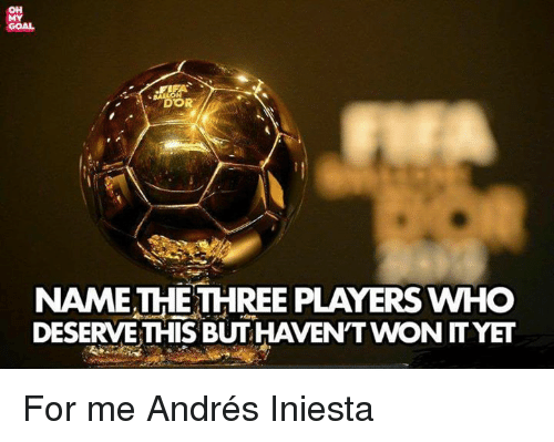 Wonned: OH  MY  GOAL  DOR  NAMETHETHREE PLAYERS WHO  DESERVE THIS BUT HAVEN'T WON ITYET For me Andrés Iniesta