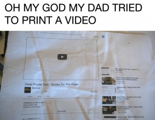 Dad, God, and Oh My God: OH MY GOD MY DAD TRIED  TO PRINT A VIDEO  Deep Purple Tabs- Smoke On The Water  Mest Ge