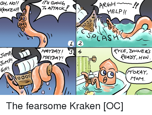 Mayday: OH, No!!  GOING  T& ATTACK  MAYDAY!  READT, HUA  J0MP!  Gio'  90  MoM The fearsome Kraken [OC]