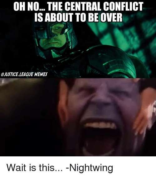 Oh No The Central Conflict Is About To Beover Ojustice League Memes
