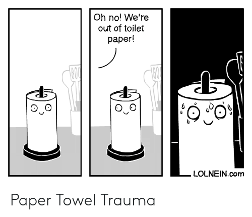 towel: Oh no! We're  out of toilet  раper!  600  60  LOLNEIN.com Paper Towel Trauma