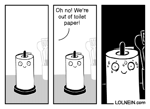 toilet: Oh no! We're  out of toilet  paper!  600  LOLNEIN.com