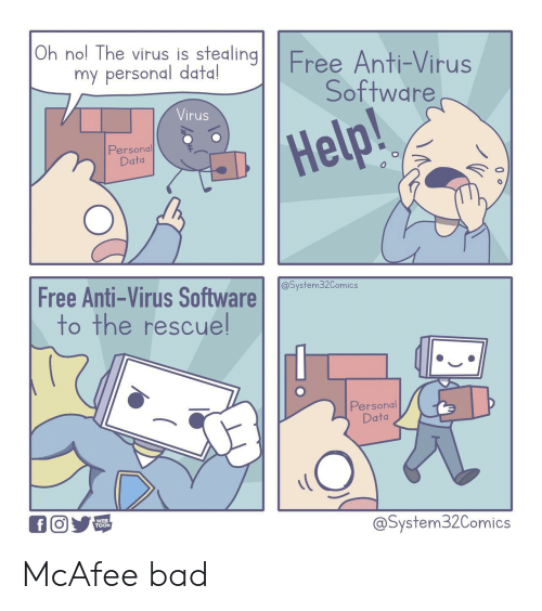 Bad, Free, and Help: Oh nol The virus is stealing  Free Anti-Virus  Software  my personal data!  Virus  Help!  Personal  Data  Free Anti-Virus Software  to the rescuel  @System32Comics  Personal  Data  WEB  TOON  @System32Comics McAfee bad