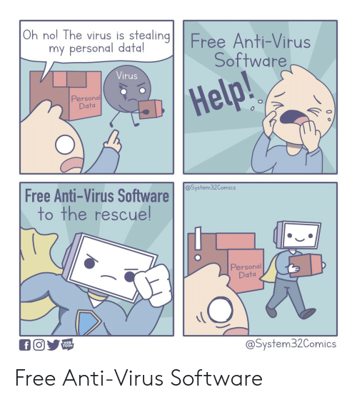 Free, Help, and Anti: Oh nol The virus is stealingFree Anti-Virus  my personal data!  Software  Virus  Help!  Personal  Data  Free Anti-Virus Software  @System32Comics  to the rescuel  Personal  Data  WEB  TOON  @System32Comics Free Anti-Virus Software