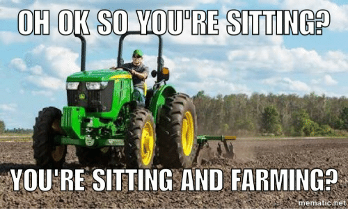 Farming: OH OK SO YOU'RE SITTINGS  YOU'RE SITTING AND FARMING?  ematic het
