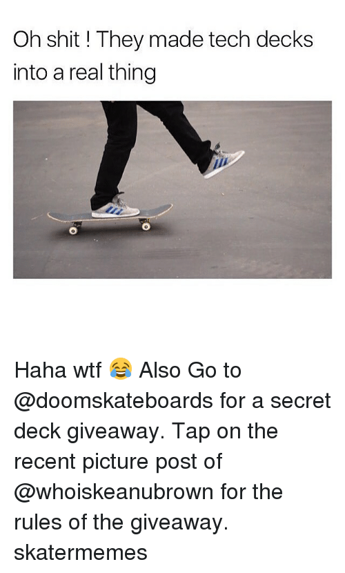 Teching: Oh shit ! They made tech decks  into a real thing  0 Haha wtf 😂 Also Go to @doomskateboards for a secret deck giveaway. Tap on the recent picture post of @whoiskeanubrown for the rules of the giveaway. skatermemes