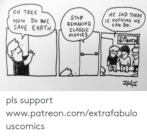Extrafabulouscomics: OH TREE  HE SAID THERE  IS NOTHING WE  CAN Do  STOP  REMAKING  CLASSIC  MOVIES  How Do WE  SAVE EARTH  SNEY pls support www.patreon.com/extrafabulouscomics