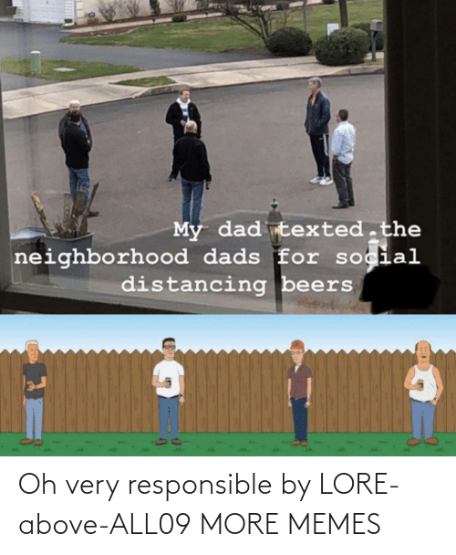 Above: Oh very responsible by LORE-above-ALL09 MORE MEMES