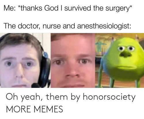 yeah: Oh yeah, them by honorsociety MORE MEMES