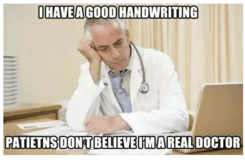 Doctor, Good, and Handwriting: OHAVE A GOOD HANDWRITING  PATIETNSDONT BELIEVEMAREAL DOCTOR