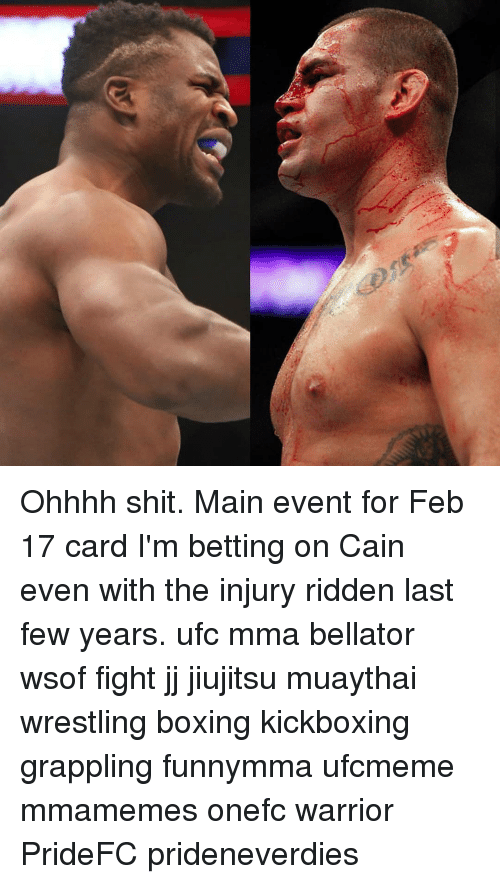 Ohhhh: Ohhhh shit. Main event for Feb 17 card I'm betting on Cain even with the injury ridden last few years. ufc mma bellator wsof fight jj jiujitsu muaythai wrestling boxing kickboxing grappling funnymma ufcmeme mmamemes onefc warrior PrideFC prideneverdies