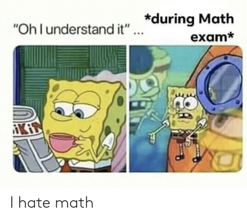 "Math, Ohl, and Hate: ""Ohl understand it"" during Math  exam*  KI I hate math"