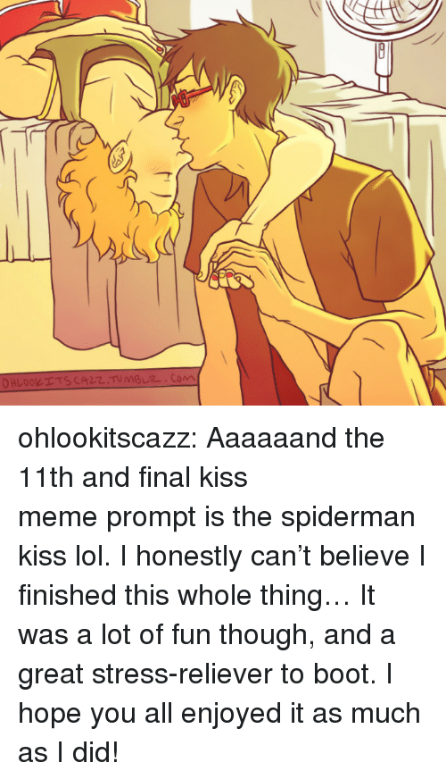 Kiss Meme: ohlookitscazz:  Aaaaaand the 11th and finalkiss memeprompt isthe spiderman kiss lol. I honestly can't believe I finished this whole thing… It was a lot of fun though, and a great stress-reliever to boot. I hope you all enjoyed it as much as I did!