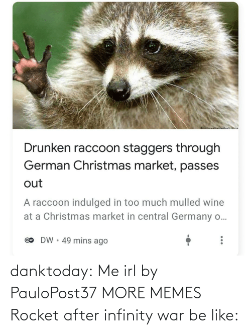 Infinity: oictureNnwidoa/ Klime  Drunken raccoon staggers through  German Christmas market, passes  out  A raccoon indulged in too much mulled wine  at a Christmas market in central Germany o...  DW • 49 mins ago  Ow danktoday:  Me irl by PauloPost37 MORE MEMES  Rocket after infinity war be like: