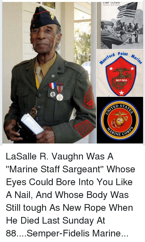 Memes, Sunday, and Tough: oint Mari  ontford P  MPMA  ED STAT  ARINE LaSalle R. Vaughn Was A ''Marine Staff Sargeant'' Whose Eyes Could Bore Into You Like A Nail, And Whose Body Was Still tough As New Rope When He Died Last Sunday At 88....Semper-Fidelis Marine...
