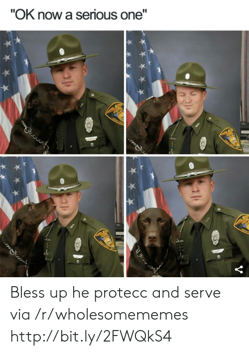 "Bless Up, Http, and One: ""OK now a serious one"" Bless up he protecc and serve via /r/wholesomememes http://bit.ly/2FWQkS4"