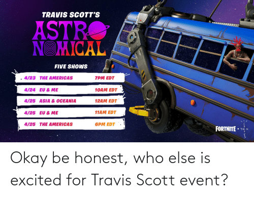 event: Okay be honest, who else is excited for Travis Scott event?
