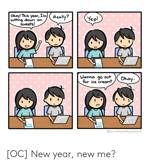 New Year New Me: okay! This year,Im)(Really?  cutting down on  ep  sweets!  Wanna ao out  for ice cream?  Cacookieadaycomics [OC] New year, new me?