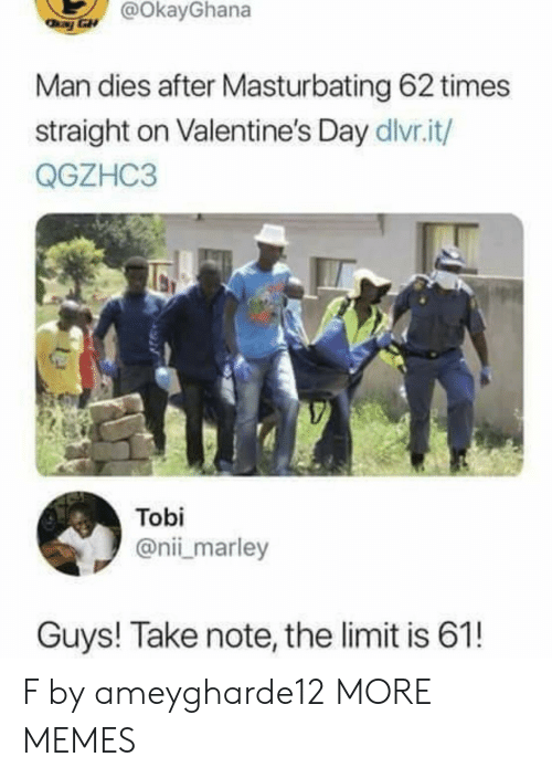 Dank, Memes, and Target: @OkayGhana  Man dies after Masturbating 62 times  straight on Valentine's Day dlvr.it/  QGZHC3  Tobi  @nii marley  Guys! Take note, the limit is 61! F by ameygharde12 MORE MEMES