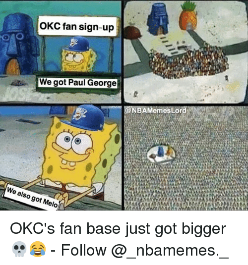Memes, Paul George, and 🤖: OKC fan sign-up  We got Paul George  AMemes  We  9ot M  el OKC's fan base just got bigger 💀😂 - Follow @_nbamemes._