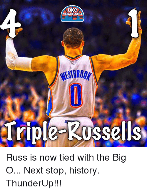 big o: OKC  THUNDER MEMES  Triple Russells Russ is now tied with the Big O...  Next stop, history.  ThunderUp!!!