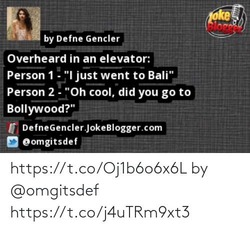 "Bollywood: oke  Bloge  by Defne Gencler  Overheard in an elevator:  Person 1- ""I just went to Bali""  Person 2 - ""Oh cool, did you go to  Bollywood?""  DefneGencler.JokeBlogger.com  @omgitsdef https://t.co/Oj1b6o6x6L by @omgitsdef https://t.co/j4uTRm9xt3"