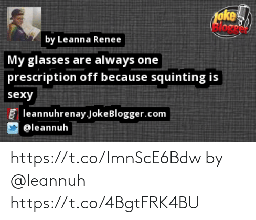 Squinting: oke  Bloge  by Leanna Renee  My glasses are always one  prescription off because squinting is  sexy  leannuhrenay.JokeBlogger.com  @leannuh  fntt https://t.co/lmnScE6Bdw by @leannuh https://t.co/4BgtFRK4BU