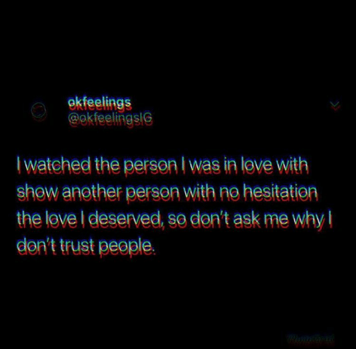 Love, Another, and Show: okfeelings  @okfeelingslG  I watched the person I was in love with  show another person with ne hesitatien  don't trust people.