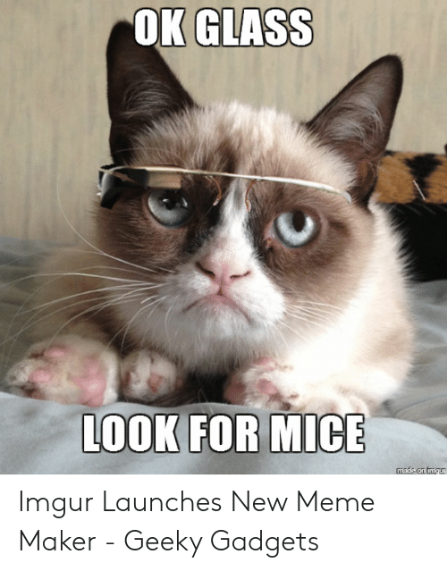 Meme, Imgur, and Maker: OKGLASS  LOOK FOR MICE Imgur Launches New Meme Maker - Geeky Gadgets