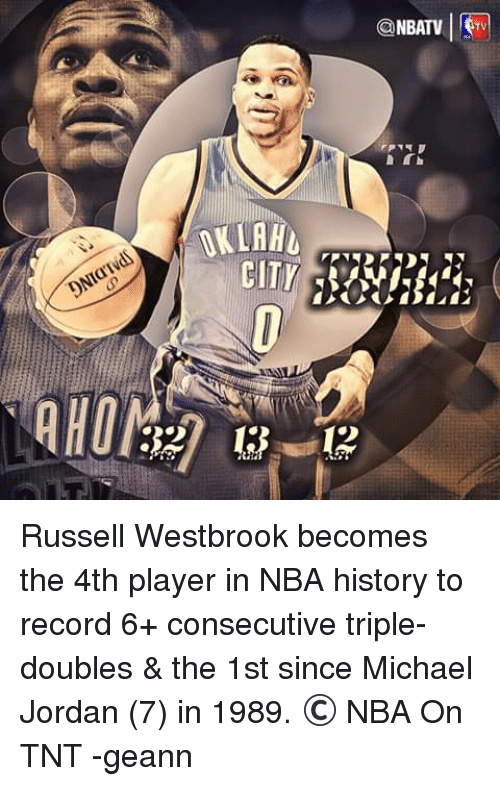 nba on tnt: OKLAHL  NBATV  STV Russell Westbrook becomes the 4th player in NBA history to record 6+ consecutive triple-doubles & the 1st since Michael Jordan (7) in 1989.  © NBA On TNT  -geann