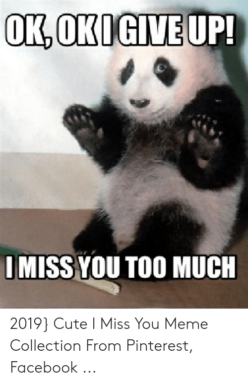 miss you meme: OKOKIGIVEUP  IMISS YOU TOO MUCH 2019} Cute I Miss You Meme Collection From Pinterest, Facebook ...