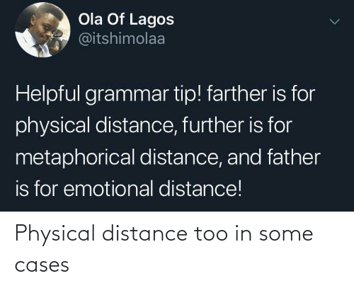Distance: Ola Of Lagos  @itshimolaa  Helpful grammar tip! farther is for  physical distance, further is for  metaphorical distance, and father  is for emotional distance! Physical distance too in some cases