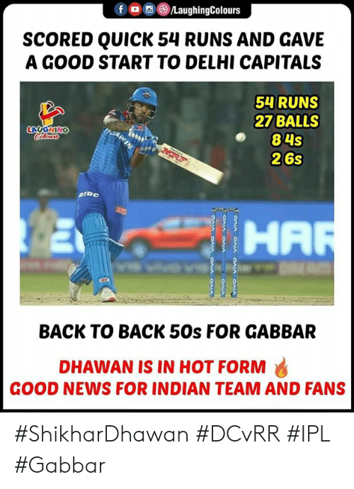 Back to Back: OLaughingColours  SCORED QUICK 54 RUNS AND GAVE  A GOOD START TO DELHI CAPITALS  54 RUNS  27 BALLS  84s  26s  LAUGHING  HA  BACK TO BACK 50s FOR GABBAR  DHAWAN IS IN HOT FORM  GOOD NEWS FOR INDIAN TEAM AND FANS #ShikharDhawan #DCvRR #IPL #Gabbar