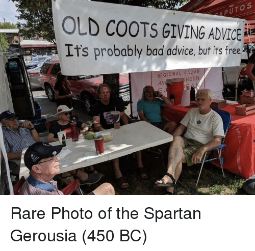 Advice, Bad, and Free: OLD COOTS GIVING ADVICE  Its probably bad advice, but its free  REGIONAL ITAL  HERN Rare Photo of the Spartan Gerousia (450 BC)