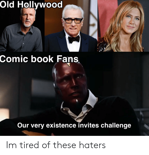 Book, Comic-Book, and Dank Memes: Old Hollywood  Comic book Fans  Our very existence invites challenge Im tired of these haters