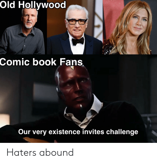 Marvel Comics, Book, and Comic-Book: Old Hollywood  Comic book Fans  Our very existence invites challenge Haters abound