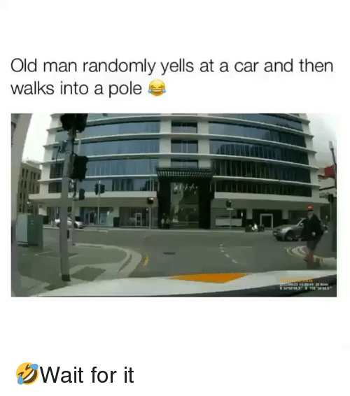 Memes, Old Man, and Old: Old man randomly yells at a car and then  walks into a pole  2 🤣Wait for it