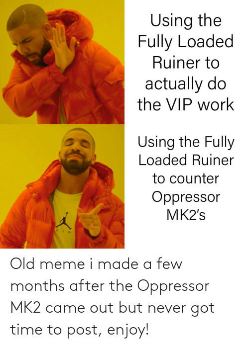 a-few-months: Old meme i made a few months after the Oppressor MK2 came out but never got time to post, enjoy!